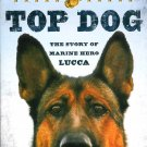Top Dog The Story of Marine Hero Lucca German Shepherd Military Goodavage New HC