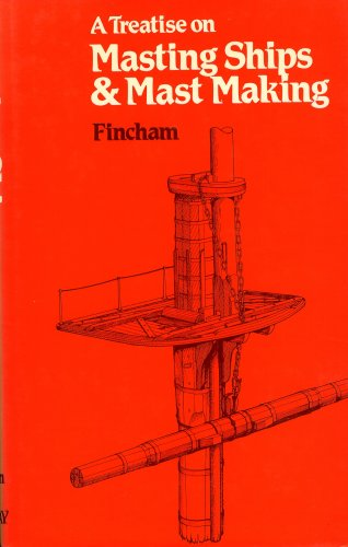 Treatise on Masting Ships and Mastmaking John Fincham 1982 Harcover Book