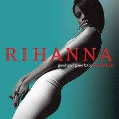 Artist: Rhianna  Album: Good Girl Gone Bad: Reloaded