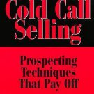 Red Hot Cold Call Selling : Prospecting Techniques That Pay Off by Paul S....