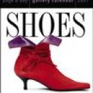 SHOES 2007 GALLERY DESK CALENDAR-FREE SHIPPING!