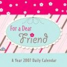 FOR A DEAR FRIEND 2007  MINI DESK CALENDAR