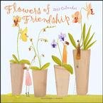 FLOWERS OF FRIENDSHIP 2007 WALL  CALENDAR-ORDER 2 OF THIS ITEM FOR FREE SHIPPING!
