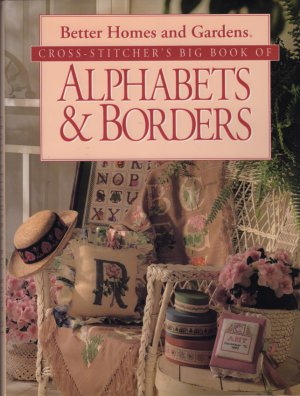 Better Homes & Gardens Cross Stitchers Big Book of Alphabets & Borders