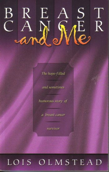 Breast Cancer, and Me: One Woman's Story of Victory over a Deadly Disease  Lois Olmstead