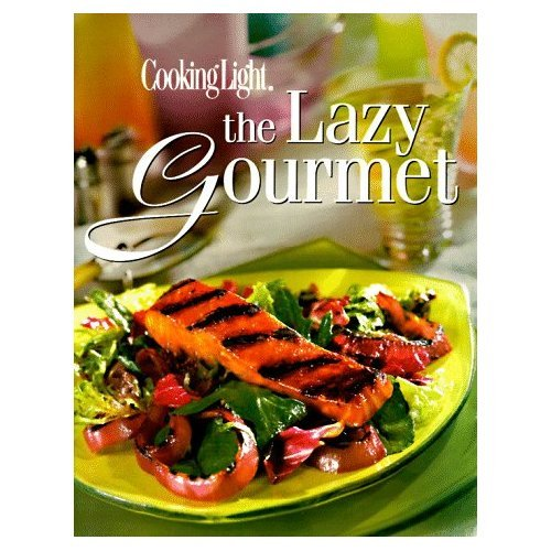 Cooking Light the Lazy Gourmet Cookbook Hardcover