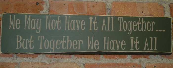 0012 Primitive Sign, We May Not Have It All Together, But Together We Have It All