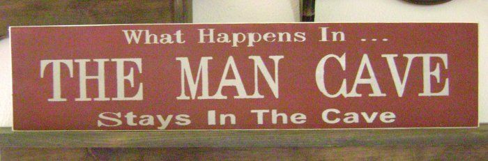 Primitive Sign, The Man Cave..What happens in the man cave stays in the cave