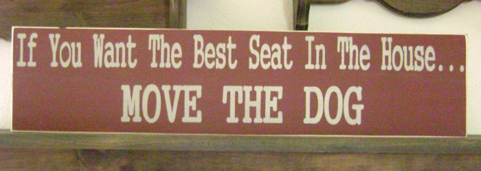 Primitive Sign, If You Want The Best Seat In The House Move The Dog