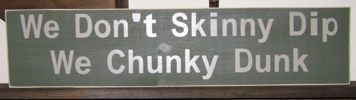 Primitive Sign, We Don't Skinny Dip We Chunky Dunk