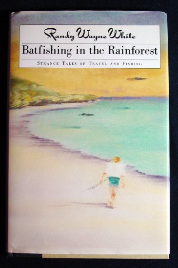 Batfishing in the Rainforest Randy Wayne White strange tale of travel and fishing