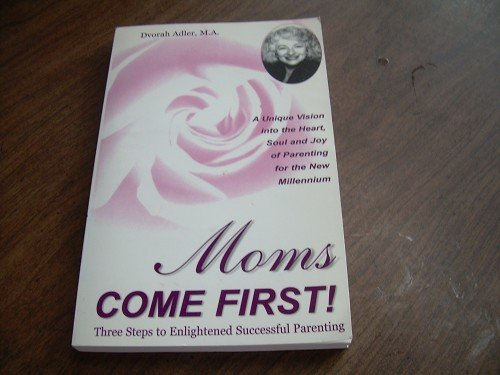 MOMS COME FIRST!-DVORAH ADLER, M.A.