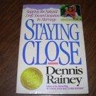 STAYING CLOSE-DENNIS RAINEY