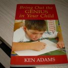 BRING OUT THE GENIUS IN YOUR CHILD-KEN ADAMS