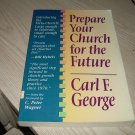 PREPARE YOUR CHURCH FOR THE FUTURE-CARL F. GEORGE