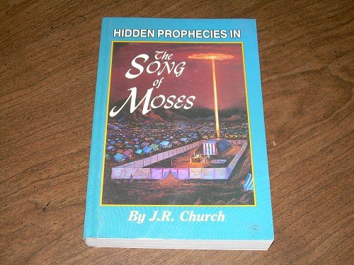HIDDEN PROPHECIES IN THE SONG OF MOSES-J.R. CHURCH