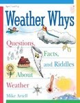Weather Whys 2nd Ed. Questions, Facts, and Riddles About Weather Mike Artell Book