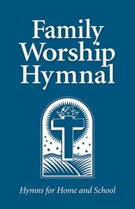 Family Worship Hymnal Hymns for Home and School CLP Christian Liberty Press Book