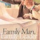 Family Man, Family Leader-Biblical Fatherhood as the Key to a Thriving Family-Philip Lancaster Book