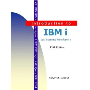 Introduction to IBM i and Rational Developer i Fifth edition, Janson; ISBN: 978-0966422153