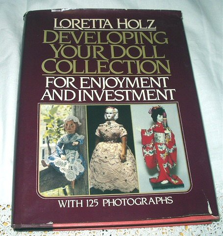 Loretta Holz-Developing Your Doll Collection-First Edition Hardcover with Dust Jacket Book