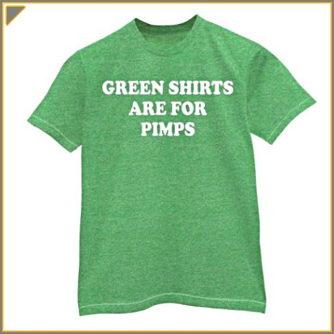 Green Shirts are for Pimps