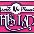 LP-301 Aint No Pleasin This Lady License Plate