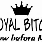 DEC-036L Royal Bitch - Bow before ME Vinyl Decal Graphic - approx 8""