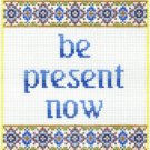 7116 Be Present Now Needlepoint Canvas