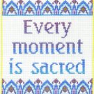 7122 Every Moment Is Sacred Needlepoint Canvas