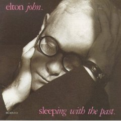 Sleeping with the past by Elton John Original Release Date: August 29, 1989