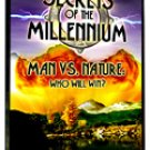 Secrets of the Millennium Man vs. Nature Who will win?