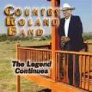 COUNTRY ROLAND BAND-THE LEGEND CONTINUES