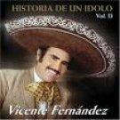 VICENTE FERNANDEZ - HISTORIA DE UN IDOLO VOL.#2