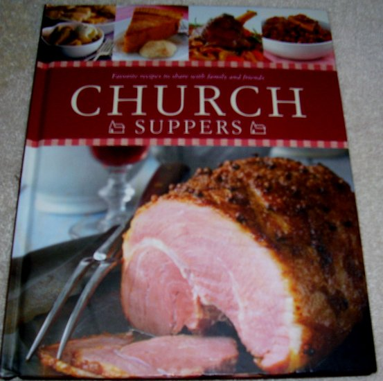 Church Suppers: Favorite Recipes to Share with Family and Friends (Hardcover), NEW