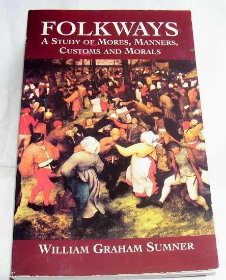 Folkways: A Study of Mores, Manners, Customs and Morals, 2002 (Paperback)