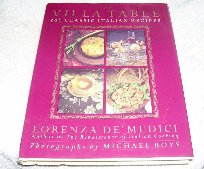 The Villa Table: 300 Classic Italian Recipes by Lorenza De'Medici, HCDJ