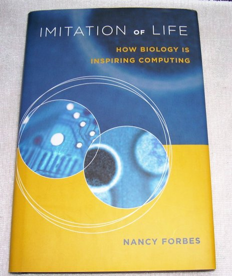 Imitation of Life: How Biology Is Inspiring Computing, 2004