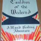 Cauldron of the Weekend,2001, A Man's Healing Adventure