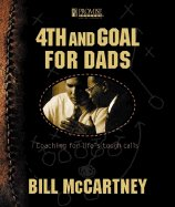 4th and Goal: Coaching for Life's Tough Calls by Bill McCartney, Coach
