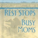 Rest Stops for Busy Moms: Enough Peace and Quiet for a Full Day by Susan Titus Osborne