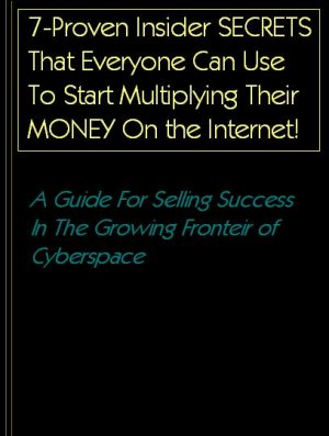 7-Proven Insider Secrets that YOU Can Use To Start Growing  Your Money via the Internet-SALE