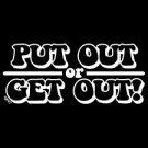 Put Out or Get Out -  Medium