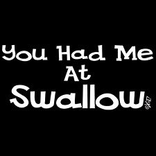 You Had Me at Swallow-  Medium