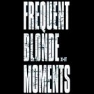Frequent Blonde Moments -  Medium