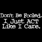I Just Act Like I Care -  Medium