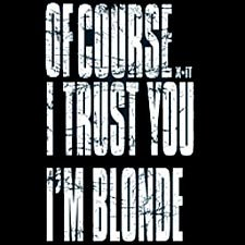 Of Course I Trust You I'm A Blonde - Small