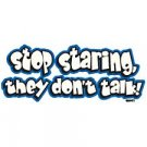 Stop Staring They Don't Talk - Large