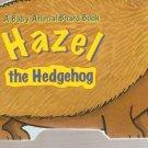 Hazel the Hedgehog A Baby Animal Board Book