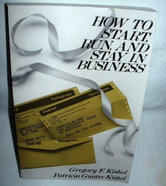 How To Start Run and Stay in Business by Gregory F. Kishel,Gunter/  Kishel Softcover Nonfiction